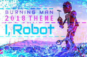 BURNING MAN 2018: I, ROBOT @ Nevada | United States